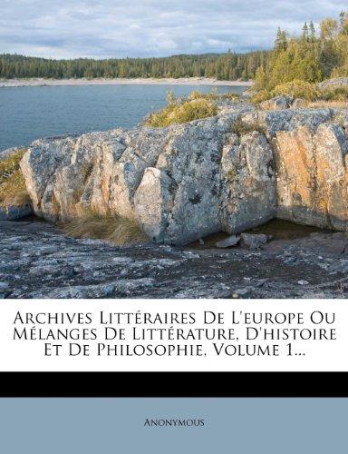 Archives Littéraires De L'europe Ou Mélanges De Littérature, D'histoire Et De Philosophie, Volume 1...