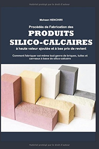 Procds de fabrication des produits silico-calcaires  haute valeur ajoute et  bas prix de revient Comment fabriquer soi-mme tout genre de briques, tuiles et carreaux  base de silico-calcaire