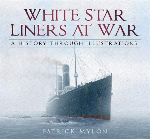 White Star Liners at War: A History Through Illustrations