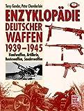Enzyklopädie deutscher Waffen 1939-1945: Handwaffen, Artillerie, Beutewaffen, Sonderwaffen - T. J. Gander, Peter Chamberlain
