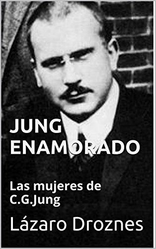 JUNG ENAMORADO: Las mujeres de C.G.Jung (Miradas sobre el psicoanálisis) por Lázaro Droznes