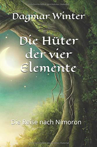 Die Hüter der vier Elemente: Die Reise nach Nimoron (Die Hüter der vier Elemente (Buchreihe), Band 1)