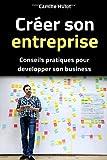 Créer son entreprise : Conseils pratiques pour développer son business