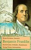 Benjamin Franklin: Buchdrucker, Erfinder, Staatsmann