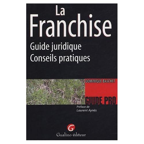 La Franchise : Guide juridique-Conseils pratiques