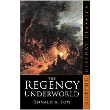 The Regency Underworld (Sutton History Classics)