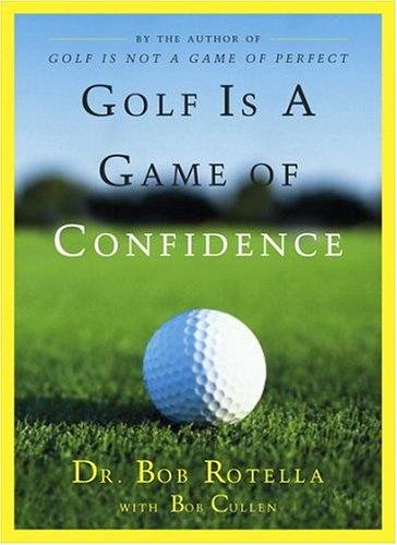 Golf Is a Game of Confidence por Bob Rotella