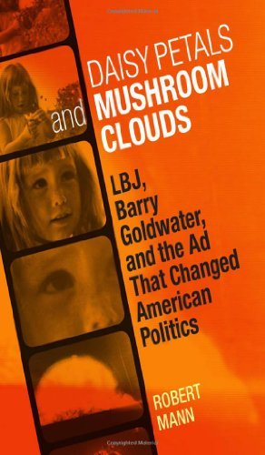 Daisy Petals and Mushroom Clouds: LBJ, Barry Goldwater, and the Ad That Changed American Politics by Robert Mann (2011-11-07) 07 Petal