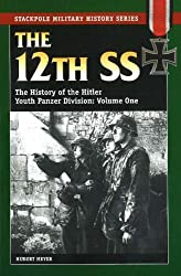 The 12th SS: The History of the Hitler Youth Panzer Division: v. 1 (Stackpole Military History) (Stackpole Military History Series)