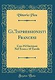 eBook Gratis da Scaricare Gl Impressionisti Francesi Con 252 Incisioni Nel Testo e 10 Tavole Classic Reprint (PDF,EPUB,MOBI) Online Italiano