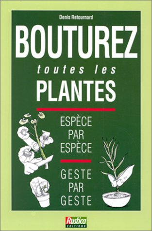BOUTUREZ TOUTES LES PLANTES. Espèce par espèce, Geste par geste