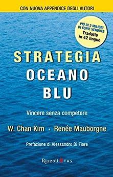 Strategia Oceano Blu: Vincere senza competere di [Kim, W. Chan, Renée Mauborgne]