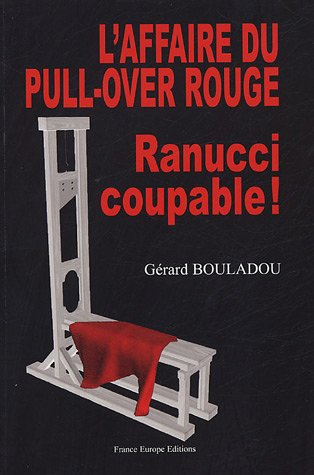L'affaire du pull-over rouge, Ranucci coupable ! : Un pull-over rouge cousu... de fil blanc