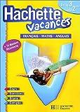 Hachette Vacances : Français - Mathématiques - Anglais, de...