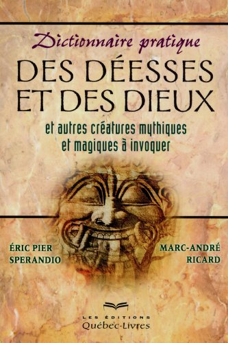 Dictionnaire pratique des desses et des dieux et autres cratures mythiques et magiques  invoquer