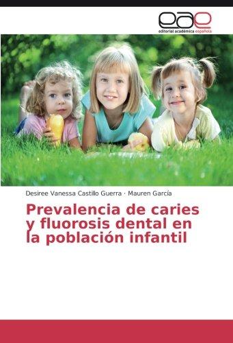 Prevalencia de caries y fluorosis dental en la población infantil - 9783659700507 por Desiree Vanessa Castillo Guerra