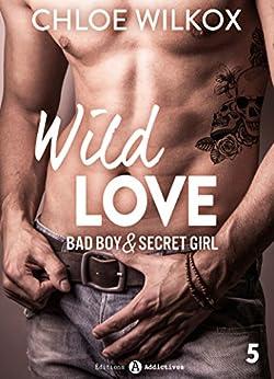 Wild Love - 5: Bad boy & secret girl par [Wilkox, Chloe ]