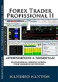 FOREX TRADER PROFISSIONAL 2: Aprendendo a Negociar ( Plataformas,Ordens,Robôs,Indicadores e Muito mais) (Portuguese Edition)