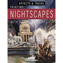 Painting Nightscapes with Artificial Light: Effects and Tricks (Effects & tricks)