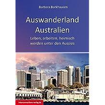 Auswanderland Australien: Leben, arbeiten, heimisch werden unter den Aussies (Jobs, Praktika, Studium)