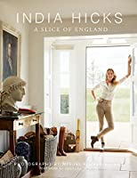 India Hicks: The Story of Four Houses: A Slice of England by Rizzoli International Publications