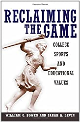 Reclaiming the Game: College Sports and Educational Values (The William G. Bowen Memorial Series in Higher Education) by William G. Bowen (2005-04-10)