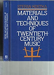 Materials and Techniques of Twentieth Century Music by Stefan Kostka (1989-10-01)