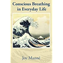 Conscious Breathing in Everyday Life: Know Your Breath: Know Yourself