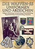 Die Waffen-SS - Uniformen und Abzeichen: Feldgraue Bekleidung, Tarnbekleidung, Winterbekleidung, Tropenbekleidung, Sonderbekleidung, Abzeichen von Rolf Michaelis (1. Juli 2013) Gebundene Ausgabe