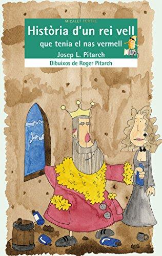 Història d'un rei vell vell que tenia el nas vermell (EL MICALET TEATRE) por Josep Lluis Pitarch Tortajada