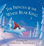 The Princess and the White Bear King (book and cd) by Batt, Tanya Robyn (January 1, 2007) Paperback