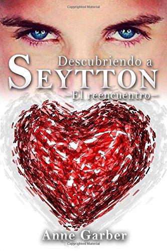 Descubriendo a Seytton  -El reencuentro-: Volume 2