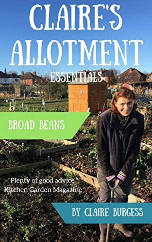 Broad Beans: Everything You Need To Know To Grow Your Own (Claire's Allotment Essentials) (English Edition)