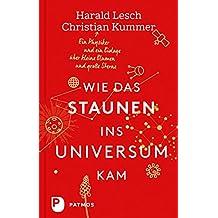 Wie das Staunen in das Universum kam: Ein Physiker und ein Biologe über kleine Blumen und große Sterne (German Edition)