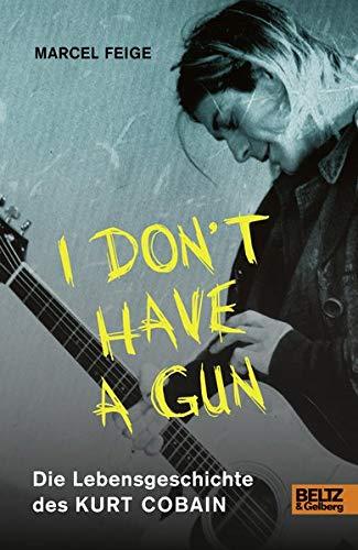 »I don't have a gun«. Die Lebensgeschichte des Kurt Cobain: Mit Fotos (Teen Lesen)