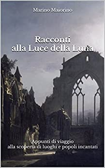 Racconti alla Luce della Luna - Appunti di viaggio alla scoperta di luoghi e popoli incantati, Copertina