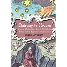 Stairway to Heaven: Chinese Alchemists, Jewish Kabbalists, and the Art of Spiritual Transformation by Peter Levenda (2008-06-01)