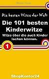 Die 101 besten Kinderwitze - Kinder-Witze -Witze über die auch Kinder lachen können!: (101 Witze, Witze E-Book, Witze Lustig)