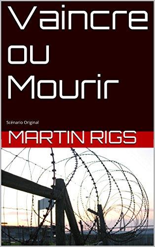 Vaincre ou Mourir: Scénario Original pdf