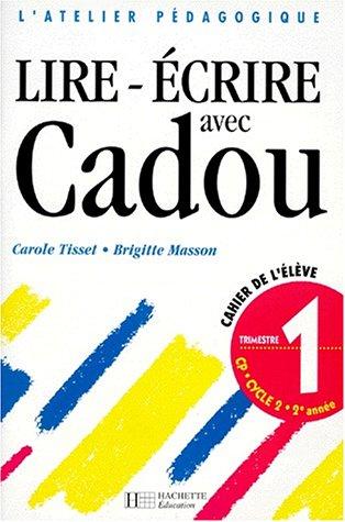 Lire, écrire avec Cadou 1er trimestre. Cahier de l'élève