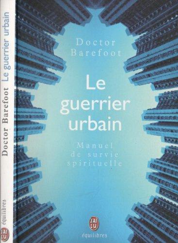 Le guerrier urbain. : Manuel de survie spirituelle par Barefoot Doctor