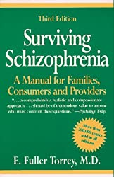 Surviving Schizophrenia: A Manual for Families Consumers and Providers
