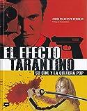 El efecto Tarantino: Su cine y la cultura pop: Una guía imprescindible para conocer el imaginario propio de uno de los directores fetiche de la cultura pop