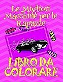 Scarica Libro Libro da Colorare Le Migliori Macchine per le Ragazze Album da Colorare Bambini 4 10 anni (PDF,EPUB,MOBI) Online Italiano Gratis