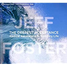 [The Deepest Acceptance: Radical Awakening in Ordinary Life] (By: Jeff Foster) [published: November, 2012]
