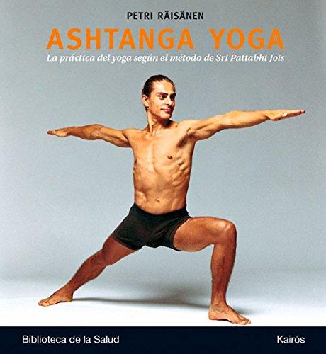 Ashtanga Yoga. La práctica del yoga según el método de Sri Pattabhi Jois (Biblioteca de la Salud) por Petri Räisänen