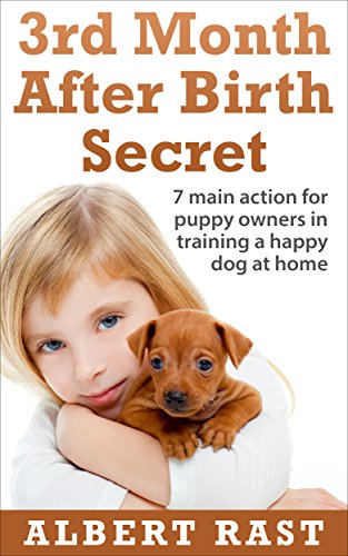 "3rd Month After Birth Secret: 7 Main Areas for Puppy Owners and ""Training a Happy Dog"" Guide.: Bonus: Questions and Answers to Guide your Through a Puppy's Life (My Dear Dog Book 1) (English Edition)"