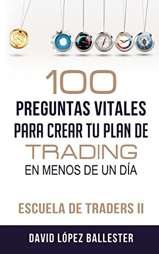 Escuela de Traders II: 100 preguntas vitales para crear tu plan de trading en menos de un día: Volume 2 por David López Ballester