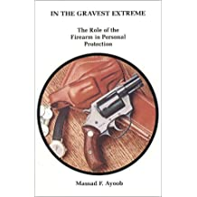 In the Gravest Extreme: The Role of the Firearm in Personal Protection by Massad F. Ayoob (1980-06-01)