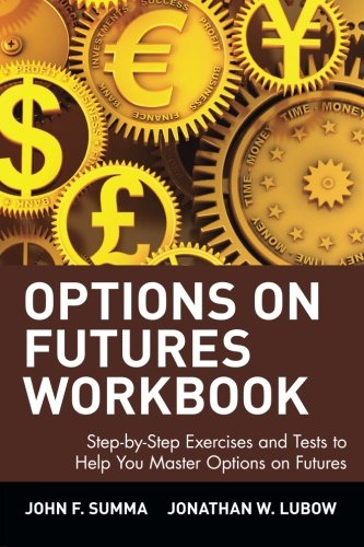 Options on Futures Workbook: Step-By-Step Exercises and Tess to Help You Master Options on Futures: Workbook - Step-by-step Exercises and Tests to ... on Futures